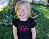 I am on the tooth fairy's payroll shirt, boy, girl, any size