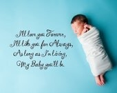1311-  I'll Love you forever , I'll like you for always, as long as I'm living, my baby you'll be. -Vinyl Lettering