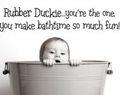 Vinyl Lettering - Rubber duckie you're the one, you make bath time so much fun - 1403
