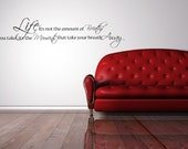 Vinyl Lettering Decal -  Life, it's not the amount of breaths you take, it's the moments that take your breath away - 1601