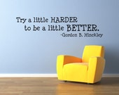 Vinyl Lettering Wall Decal -Try a little HARDER to be a little BETTER-Gordon B Hinckley- - 1710