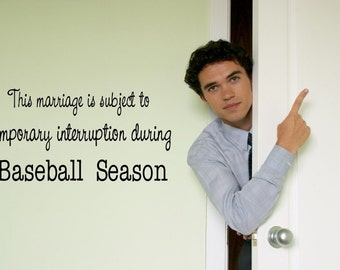 Vinyl Lettering - This marriage is subject to temporary Interruption during baseball season - 1006