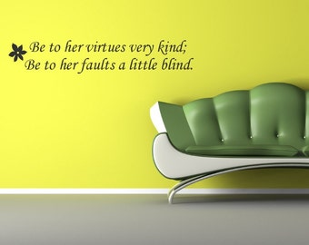 Vinyl Lettering Wall Decal - Be to her virtues very kind, be to her faults a little blind - 1013