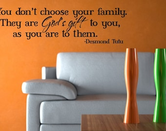 Vinyl Lettering Wall Decal  - You don't choose your family.  They are God's gift to you, as you are to them - .1116
