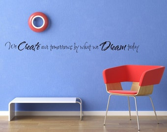 Vinyl Lettering -  We create our tomorrows by what we dream today. - 1604