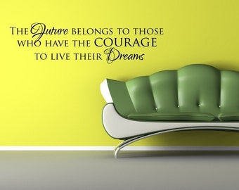 Vinyl Lettering Decal- The future belongs to those who have the courage to live their dreams. - 1612