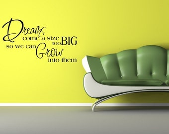 Vinyl Lettering Wall Decal -  Dreams come a size to big, so we can grow into them - 1607