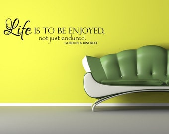 Vinyl Lettering -  Life is to be enjoyed, not just endured. - 1705