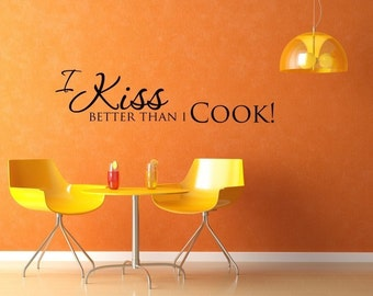 Vinyl Lettering Wall Decal - I Kiss better than I cook - 1408
