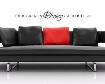 Vinyl Lettering Decal - Our greatest blessings gather here.1515