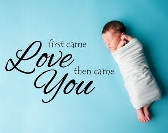 Vinyl Lettering Decal - First came Love then came You -1330