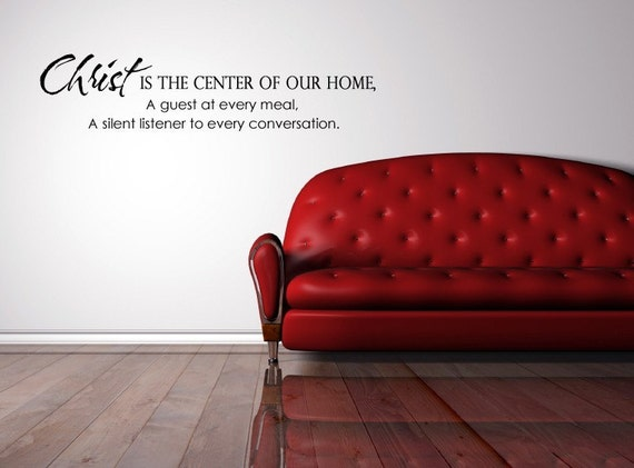 1706 - Vinyl Lettering - Christ is the center of our home, a guest at every meal, a silent listener to every conversation.