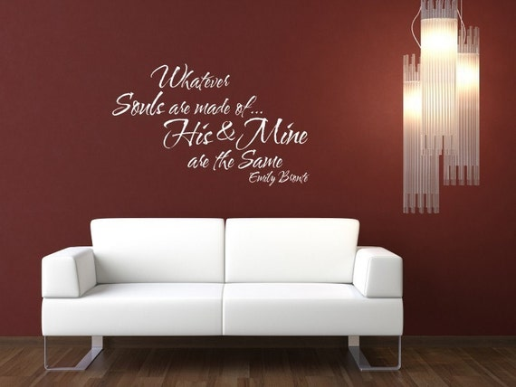Vinyl lettering Decal - Whatever souls are made of, His and mine are the same. - 1209