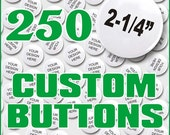 Advertising Buttons, Pinback,  FREE ARTWORK, Custom Designed, Quanity of 250