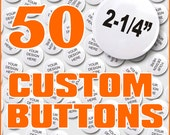 Personalized Pinback Buttons for Weddings Birthdays Parties Advertising - Quanity of 50