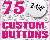 Custom Pin Buttons, Medium Size, Quanity of 75