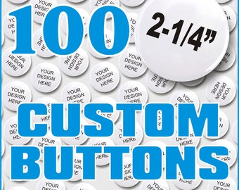 Custom Buttons, Pin Back, Medium SIze, Quanity of 100, Now With FREE ARTWORK!
