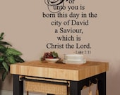 Christmas Wall Decal For unto you is born this day in the city of David, a Saviour Christ the Lord