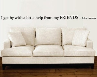 Wall Decal I get by with a little help from my Friends - JOHN LENNON Vinyl Wall Art Decals 5 feet wide
