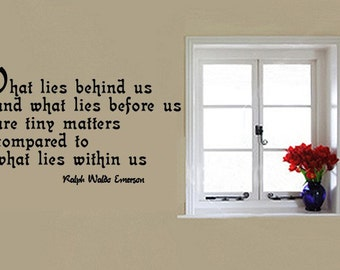 What lies behind us and what lies before us are tiny matters compared to what lies within us Ralph Waldo Emerson Vinyl Wall Decal Quote