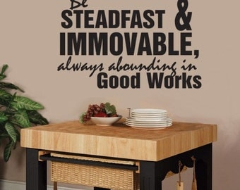 Be Steadfast and Immovable Always Abounding in Good Works  WALL DECAL