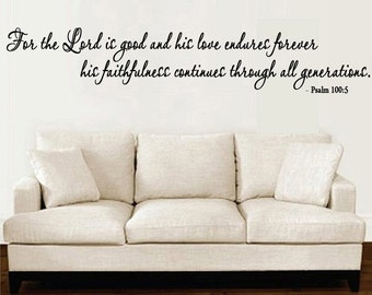 Scripture Wall Decal  For the Lord is Good   Love Endures Forever  Vinyl Decal Quote      EXTRA LARGE