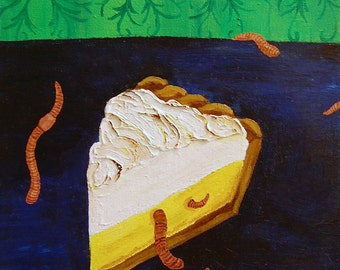 SALE - ORIGINAL Lemon Meringue Pie and Earthworms
