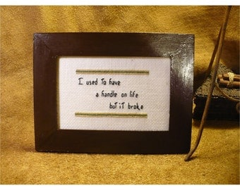 Handle on Life Humorous Saying - Framed Handstitched Counted Cross Stitch Funny Quote