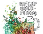 A Mother's Heart Cup of LOVE Watercolor Art Print. Overflow, Thankfulness. Coffee, Spring, Tea and Flowers.