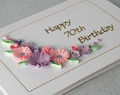 70th birthday card, quilling flowers, handmade, 18th, 21st, 30th, 40th, 50th, 60th, 80th, 90th, 100th