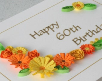 Handmade quilled 60th birthday greeting card with quilling flowers, can be for any age 18th, 21st, 30th, 40trh, 50th, 70th, 80th, 90th 100th
