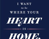 I Want to Be Where Your Heart is Home.