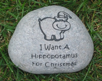 I Want A Hippo For Christmas River Rock Stone Engraved 6-8 Inches Wide