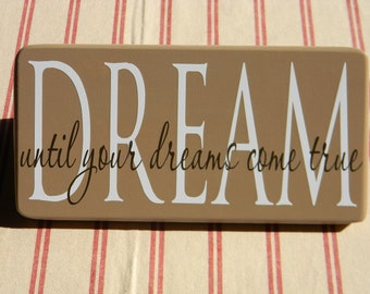 DREAM until all of your dreams come true - wood vinyl sign