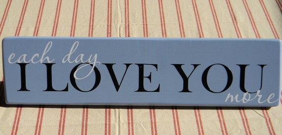 Each Day I LOVE YOU More - wood vinyl sign