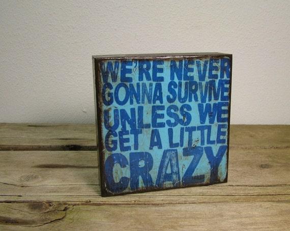 Seal Lyric Music Art Block Painting- Were Never Gonna Survive Unless We Get A Little Crazy - 985 (Crazy Blue)