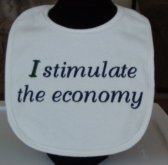 Embroidered baby bib with saying- I Stimulate the Economy