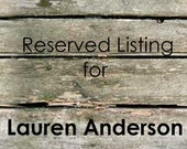 Reserved Listing for Lauren Anderson