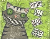 We Are All Mad Here PRINT of original mixed media painting of Cheshire Cat Alice in Wonderland artwork by Lori Ramotar