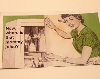Where is that Mommy Juice - fridge magnet for moms
