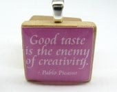 Picasso quote - Good taste is the enemy of creativity - pink Scrabble tile