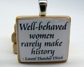 Well-behaved women rarely make history - Laurel Thatcher Ulrich quote - white Scrabble tile
