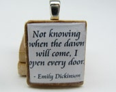 Emily Dickinson quote - Not knowing when the dawn will come - Scrabble tile