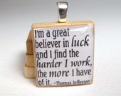 Thomas Jefferson quote - Luck and hard work - white Scrabble tile pendant or charm