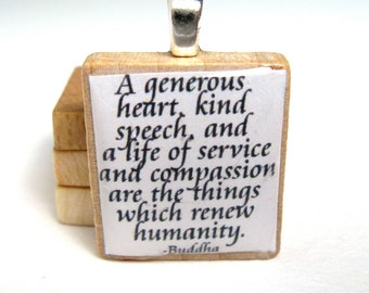 Buddha quote - A generous heart and a life of service renew humanity - white Scrabble tile pendant