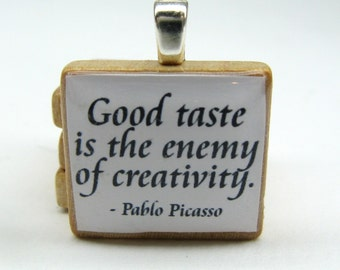 Picasso quote - Good taste is the enemy of creativity - Scrabble tile