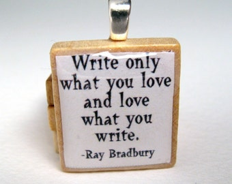 Ray Bradbury quote - Write only what you love - Scrabble tile pendant