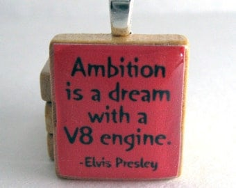 Elvis Presley quote - Ambition is a dream with a V8 engine - red Scrabble tile pendant or charm