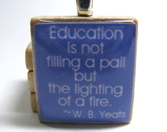 Teacher gift - Education is not filling a pail but the lighting of a fire - bluish purple Scrabble tile