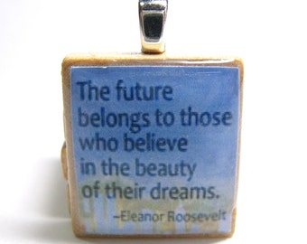 Eleanor Roosevelt quote -  The future belongs to those - blue reflection Scrabble tile